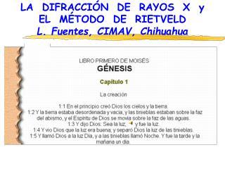 LA  DIFRACCIÓN  DE  RAYOS  X  y   EL  MÉTODO  DE  RIETVELD L. Fuentes, CIMAV, Chihuahua