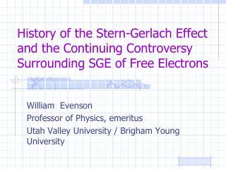 William   Evenson Professor of Physics, emeritus Utah Valley University / Brigham Young University