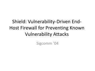 Shield: Vulnerability-Driven End-Host Firewall for Preventing Known Vulnerability Attacks