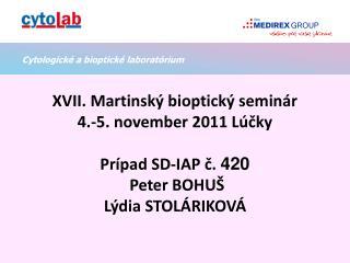 XVII. Martinský bioptický seminár 4.-5. november 2011 Lúčky Prípad SD-IAP č.  420  Peter BOHUŠ