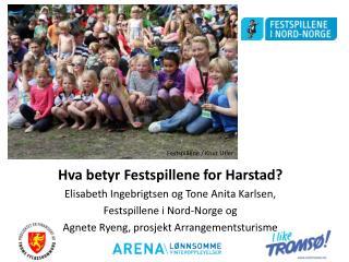 Hva betyr Festspillene for Harstad? Elisabeth Ingebrigtsen og Tone Anita Karlsen,