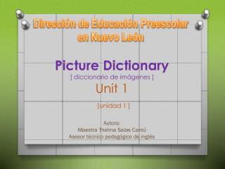 Picture  Dictionary [ diccionario de imágenes ] Unit  1 [unidad 1 ]