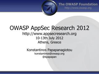 OWASP AppSec Research 2012 http://www.appsecresearch.org 10-13th July 2012 Athens, Greece