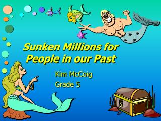 Sunken Millions for People in our Past