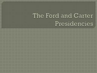 The Ford and Carter Presidencies