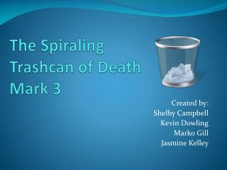 The Spiraling  Trashcan of Death  Mark 3