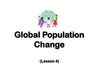 Global Population Change (Lesson 4)