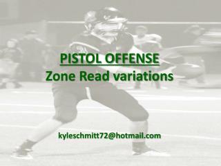 PISTOL OFFENSE Zone Read variations kyleschmitt72@hotmail.com