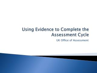 Using Evidence to Complete the Assessment Cycle