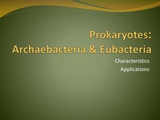 Prokaryotes :  Archaebacteria  & Eubacteria