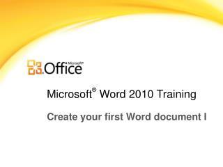 Microsoft ®  Word  2010 Training