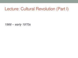 Lecture: Cultural Revolution (Part I)