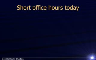 Short office hours today