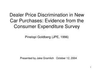 Dealer Price Discrimination in New Car Purchases: Evidence from the Consumer Expenditure Survey  Pinelopi Goldberg JPE,