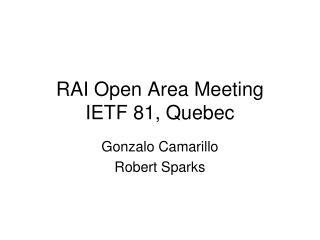 RAI Open Area Meeting IETF 81, Quebec