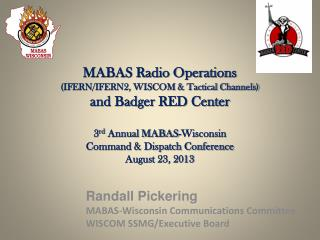 Randall Pickering MABAS-Wisconsin Communications Committee WISCOM SSMG/Executive Board