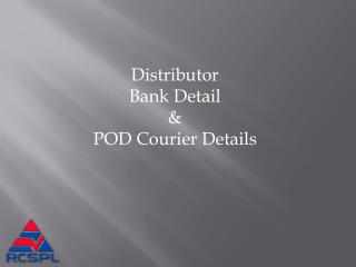 Distributor   Bank Detail  &  POD Courier Details