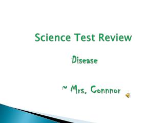 Science Test Review Disease 	~ Mrs.  Connnor