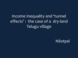 Income Inequality and 'tunnel effects' :  the case of a  dry-land Telugu village