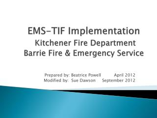 EMS-TIF Implementation Kitchener Fire Department Barrie Fire & Emergency Service