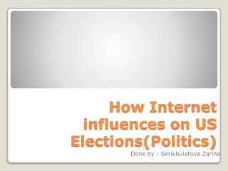 How Internet influences on US  Elections(Politics)
