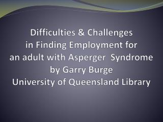 The barriers  a person with Asperger Syndrome confronts in employment.
