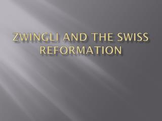 ZWINGLI AND THE Swiss reformation