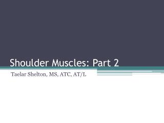 Shoulder Muscles: Part 2