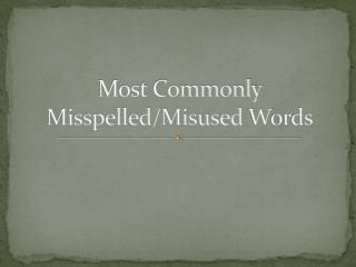Most Commonly Misspelled/Misused  W ords