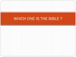 WHICH ONE IS THE BIBLE ?