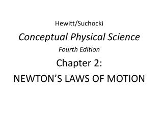 Hewitt/ Suchocki Conceptual Physical Science  Fourth Edition Chapter 2: NEWTON'S LAWS OF MOTION