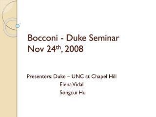 Bocconi  - Duke Seminar Nov 24 th , 2008