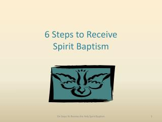 6 Steps to Receive  Spirit Baptism