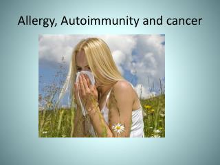 Allergy, Autoimmunity and cancer