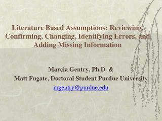 Marcia Gentry, Ph.D. & Matt Fugate, Doctoral Student Purdue University mgentry@purdue.edu