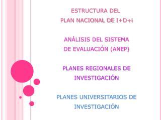 ESTRUCTURA DEL  PLAN NACIONAL DE  I+D+i ANÁLISIS DEL SISTEMA DE EVALUACIÓN (ANEP)