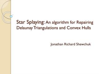 Star Splaying:  An algorithm for Repairing Delaunay Triangulations and Convex Hulls