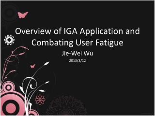 Overview of IGA  Application and  Combating User Fatigue