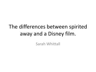 The differences between spirited away and a Disney film.