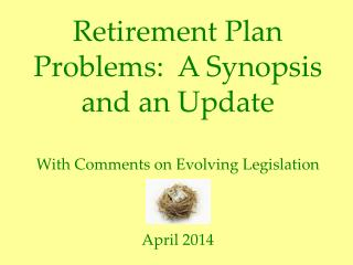 Retirement Plan Problems:  A Synopsis and an Update With Comments on  Evolving  Legislation