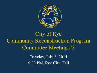City of Rye Community Reconstruction Program Committee Meeting #2