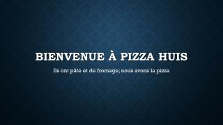 Bienvenue à Pizza Huis