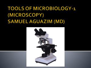 TOOLS OF MICROBIOLOGY-1 (MICROSCOPY) SAMUEL AGUAZIM (MD)