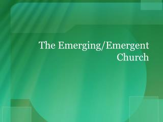 The Emerging/Emergent  C hurch
