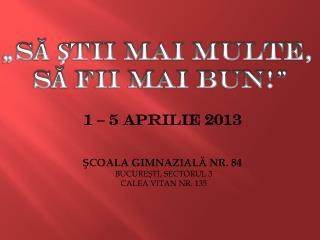 ŞCOALA GIMNAZIALĂ NR. 84  BUCUREŞTI, SECTORUL 3 CALEA VITAN NR. 135