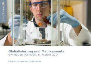 Globalisierung und Medikamente Gymnasium  Rämibühl , 6. Februar 2014