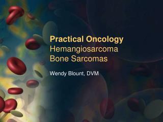 Practical  Oncology Hemangiosarcoma Bone Sarcomas