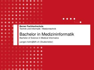 Bachelor in Medizininformatik Bachelor of Science in Medical Informatics