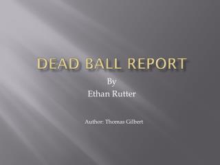 Dead Ball Report