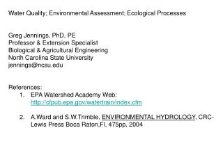 Water  Quality; Environmental Assessment; Ecological Processes Greg Jennings, PhD, PE